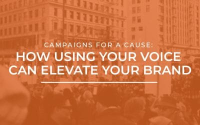 Campaigns for a Cause: How Using Your Voice Can Elevate Your Brand