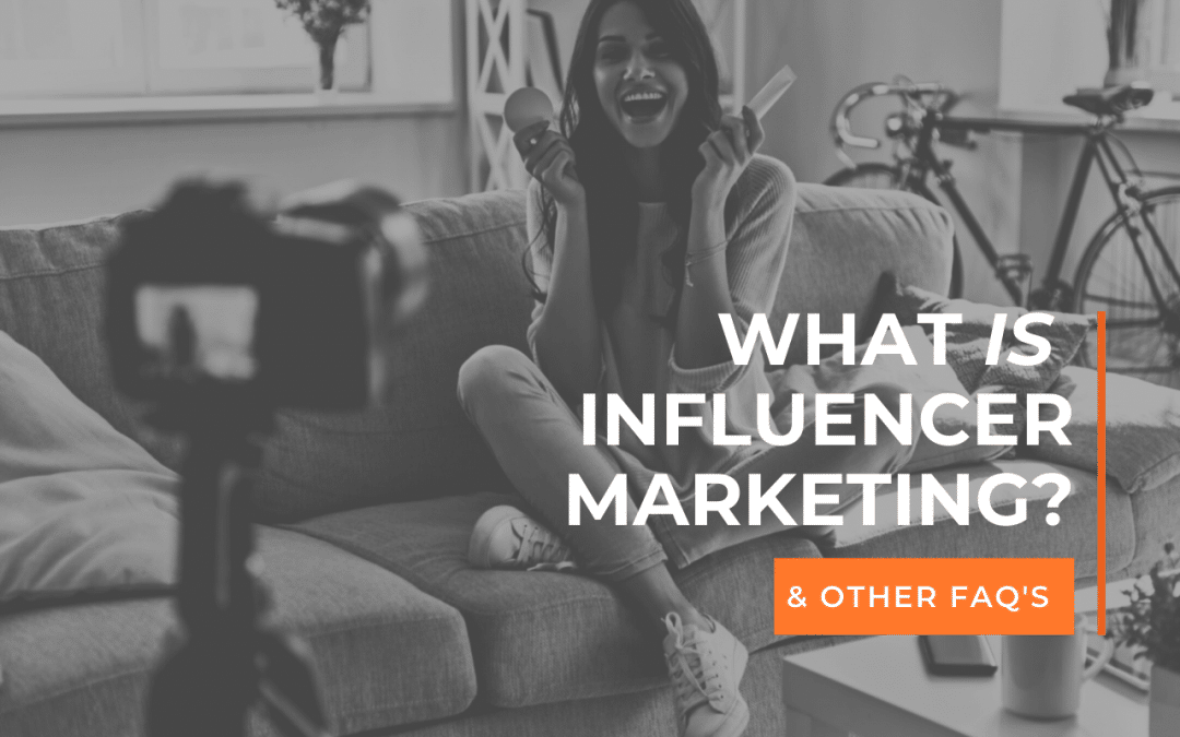 What is Influencer Marketing? (& Other FAQs)